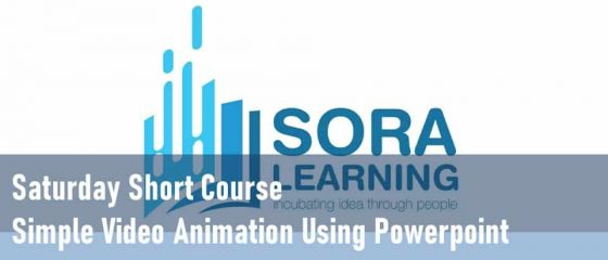 Saturday Short Course – Simple Video Animation Using Powerpoint Soralearning